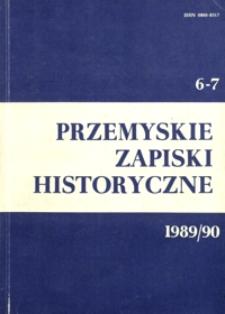 Przemyskie Zapiski Historyczne : studia i materiały poświęcone historii ziemi Polski Południowo-Wschodniej. 1989-1990, R. 6-7