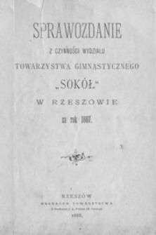 """Sprawozdanie z czynności Wydziału Towarzystwa Gimnastycznego """"Sokół"""" w Rzeszowie za rok 1887"""