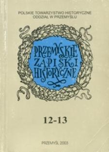 Przemyskie Zapiski Historyczne : studia i materiały poświęcone historii Polski Południowo-Wschodniej. 2000-2002, R. 12-13