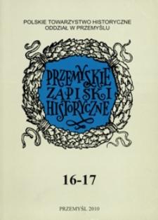 Przemyskie Zapiski Historyczne : studia i materiały poświęcone historii Polski Południowo-Wschodniej. 2006-2009, R. 16-17