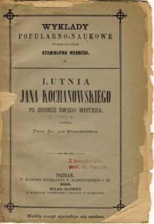 Lutnia Jana Kochanowskiego po zgonie swego mistrza : przyczynek literacki do piśmiennictwa Zygmuntowskich czasów odczytany w gronie Koła towarzyskiego na dniu 2 lutego 1857 roku