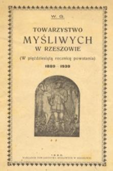 Towarzystwo Myśliwych w Rzeszowie : (w pięćdziesiątą rocznicę powstania) : 1880-1930