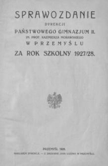 Sprawozdanie Dyrekcji Państwowego Gimnazjum II. im. prof. Kazimierza Morawskiego w Przemyślu za rok szkolny 1927/28