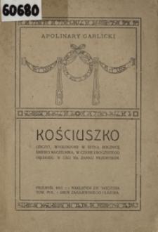 Kościuszko : odczyt, wygłoszony w setną rocznicę śmierci Naczelnika, w czasie uroczystego obchodu w sali na Zamku Przemyskim