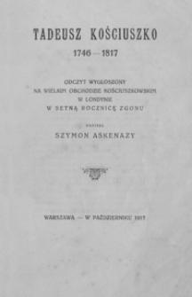 Tadeusz Kościuszko 1746-1817 : odczyt wygłoszony na wielkim obchodzie kościuszkowskim w Londynie w setną rocznicę zgonu