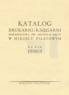 Katalog Drukarni i Księgarni Towarzystwa św. Michała Arch. w Miejscu Piastowym na rok 1938/9