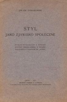 Styl jako zjawisko społeczne : wykład wygłoszony z powodu Wystawy podhalańskiej w Związku Naukowo-Literackim we Lwowie
