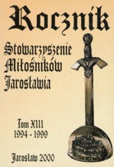 Rocznik Stowarzyszenia Miłośników Jarosławia. 1994-1999, R. 13