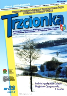 Trzcionka : kwartalnik społeczno-kulturalny Samorządu Gminy Świlcza i Towarzystwa Przyjaciół Trzciany. 2004/2005, nr 32