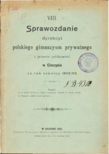 Sprawozdanie Dyrekcyi Prywatnego Gimnazyum Polskiego w Cieszynie za rok szkolny 1902/03