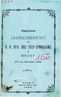 Jahresbericht des K. K. Real und Ober-Gymnasiums in Brody fur das schuljahr 1893