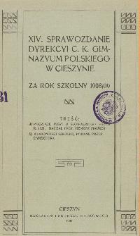 Sprawozdanie Dyrekcyi C. K. Gimnazyum Polskiego w Cieszynie za rok szkolny 1908/09