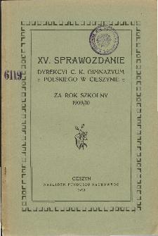 Sprawozdanie Dyrekcyi C. K. Gimnazyum Polskiego w Cieszynie za rok szkolny 1909/10