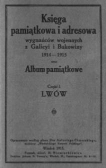 Księga pamiątkowa i adresowa wygnańców wojennych z Galicyi i Bukowiny 1914-1915 oraz Album pamiątkowe. Cz. 1, Lwów