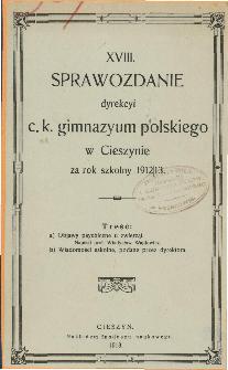 Sprawozdanie Dyrekcyi C. K. Gimnazyum Polskiego w Cieszynie za rok szkolny 1912/13