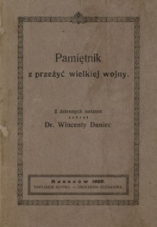 Pamiętnik z przeżyć wielkiej wojny : z dziennych notatek. Cz. 1