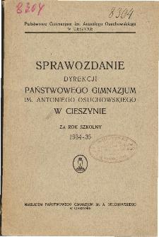 Sprawozdanie Dyrekcji Państwowego Gimnazjum im. A. Osuchowskiego w Cieszynie za rok szkolny 1934/35