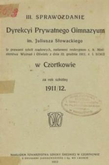 Sprawozdanie Dyrekcyi Prywatnego Gimnazyum im. Juliusza Słowackiego w Czortkowie za rok szkolny 1911/12