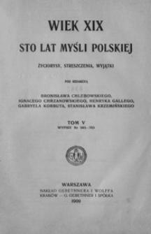 Wiek XIX : sto lat myśli polskiej : życiorysy, streszczenia, wyjątki. T. 5, Wypisy nr 585-703