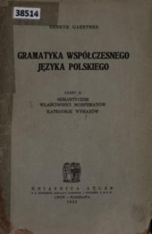 Gramatyka współczesnego języka polskiego. Cz. 2, Semantyczne właściwości morfematów, kategorje wyrazów