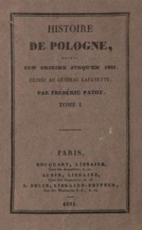 Histoire de Pologne, depuis son origine jusqu'en 1831, dédiée au Général Lafayette. T. 1