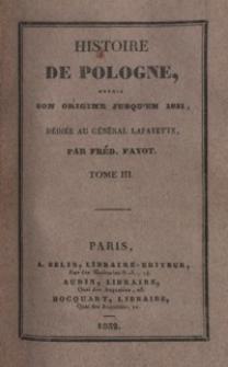 Histoire de Pologne, depuis son origine jusqu'en 1831, dédiée au Général Lafayette. T. 3