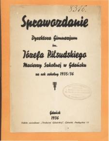 Sprawozdanie Dyrektora Gimnazjum Macierzy Szkolnej im. Józefa Piłsudskiego w Gdańsku za rok szkolny 1935/36