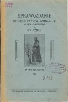 Sprawozdanie Dyrekcji Państwowego Gimnazjum im. Bolesława Chrobrego w Gnieźnie za rok szkolny 1931/32