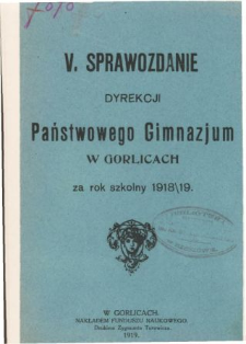 Sprawozdanie Dyrekcyi Państwowego Gimnazyum w Gorlicach za rok szkolny 1918/19
