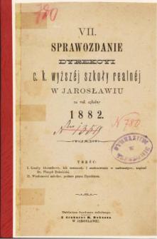 Sprawozdanie Dyrekcyi C. K. Wyższej Szkoły Realnej w Jarosławiu za rok szkolny 1882