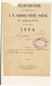 Sprawozdanie Dyrekcyi C. K. Wyższej Szkoły Realnej w Jarosławiu za rok szkolny 1884
