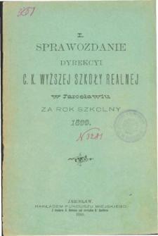 Sprawozdanie Dyrekcyi C. K. Wyższej Szkoły Realnej w Jarosławiu za rok szkolny 1899