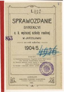 Sprawozdanie Dyrekcyi C. K. Wyższej Szkoły Realnej w Jarosławiu za rok szkolny 1904/05