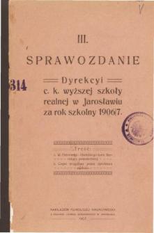 Sprawozdanie Dyrekcyi C. K. Wyższej Szkoły Realnej w Jarosławiu za rok szkolny 1906/07