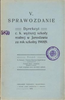 Sprawozdanie Dyrekcyi C. K. Wyższej Szkoły Realnej w Jarosławiu za rok szkolny 1908/09