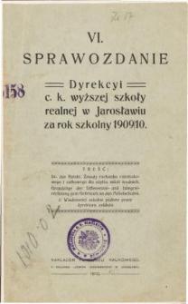 Sprawozdanie Dyrekcyi C. K. Wyższej Szkoły Realnej w Jarosławiu za rok szkolny 1909/10
