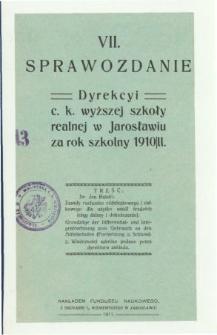 Sprawozdanie Dyrekcyi C. K. Wyższej Szkoły Realnej w Jarosławiu za rok szkolny 1910/11