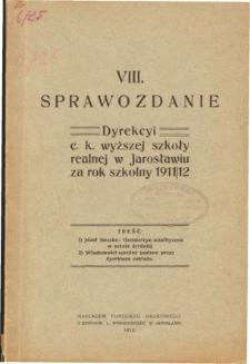 Sprawozdanie Dyrekcyi C. K. Wyższej Szkoły Realnej w Jarosławiu za rok szkolny 1911/12