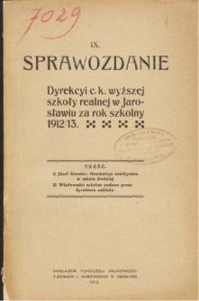 Sprawozdanie Dyrekcyi C. K. Wyższej Szkoły Realnej w Jarosławiu za rok szkolny 1912/13