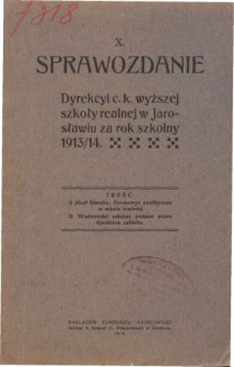 Sprawozdanie Dyrekcyi C. K. Wyższej Szkoły Realnej w Jarosławiu za rok szkolny 1913/14