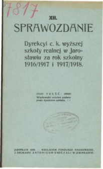 Sprawozdanie Dyrekcyi C. K. Wyższej Szkoły Realnej w Jarosławiu za rok szkolny 1916/17 i 1917/18