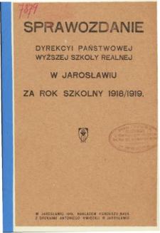 Sprawozdanie Dyrekcyi Państwowej Wyższej Szkoły Realnej w Jarosławiu za rok szkolny 1918/19