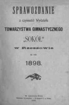 """Sprawozdanie z czynności Wydziału Towarzystwa Gimnastycznego """"Sokół"""" w Rzeszowie za rok 1898"""
