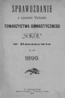 """Sprawozdanie z czynności Wydziału Towarzystwa Gimnastycznego """"Sokół"""" w Rzeszowie za rok 1899"""
