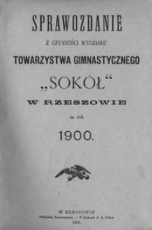 """Sprawozdanie z czynności Wydziału Towarzystwa Gimnastycznego """"Sokół"""" w Rzeszowie za rok 1900"""