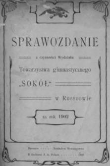 """Sprawozdanie z czynności Wydziału Towarzystwa Gimnastycznego """"Sokół"""" w Rzeszowie za rok 1902"""