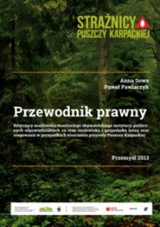 Przewodnik prawny dotyczący możliwości monitoringu obywatelskiego instytucji publicznych odpowiedzialnych za stan środowiska i gospodarkę leśną oraz reagowania w przypadkach niszczenia przyrody Puszczy Karpackiej