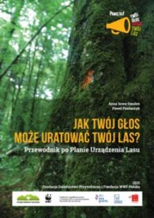Jak Twój głos może uratować Twój las? : przewodnik po planie urządzenia lasu