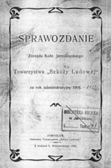 """Sprawozdanie Zarządu Koła Towarzystwa """"Szkoły Ludowej"""" w Jarosławiu za rok szkolny 1904"""
