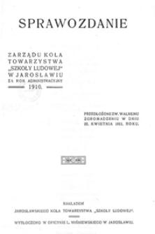 """Sprawozdanie Zarządu Koła Towarzystwa """"Szkoły Ludowej"""" w Jarosławiu za rok szkolny 1910"""